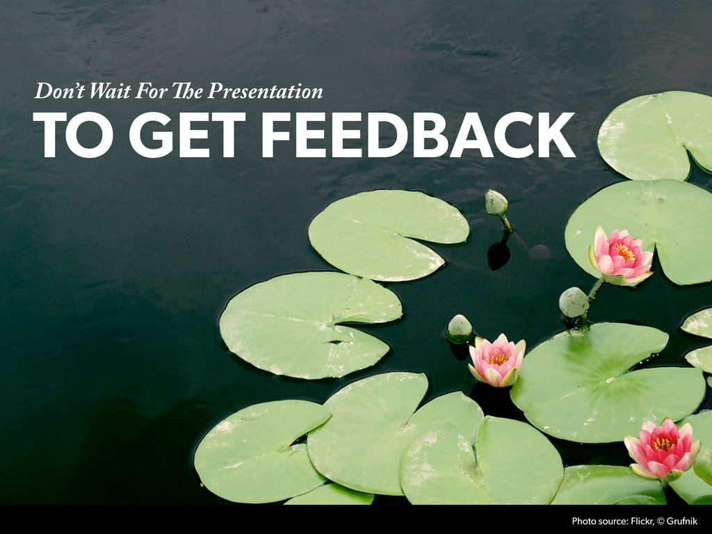 Don't Wait For e Presentation TO GET FEEDBACK ...
