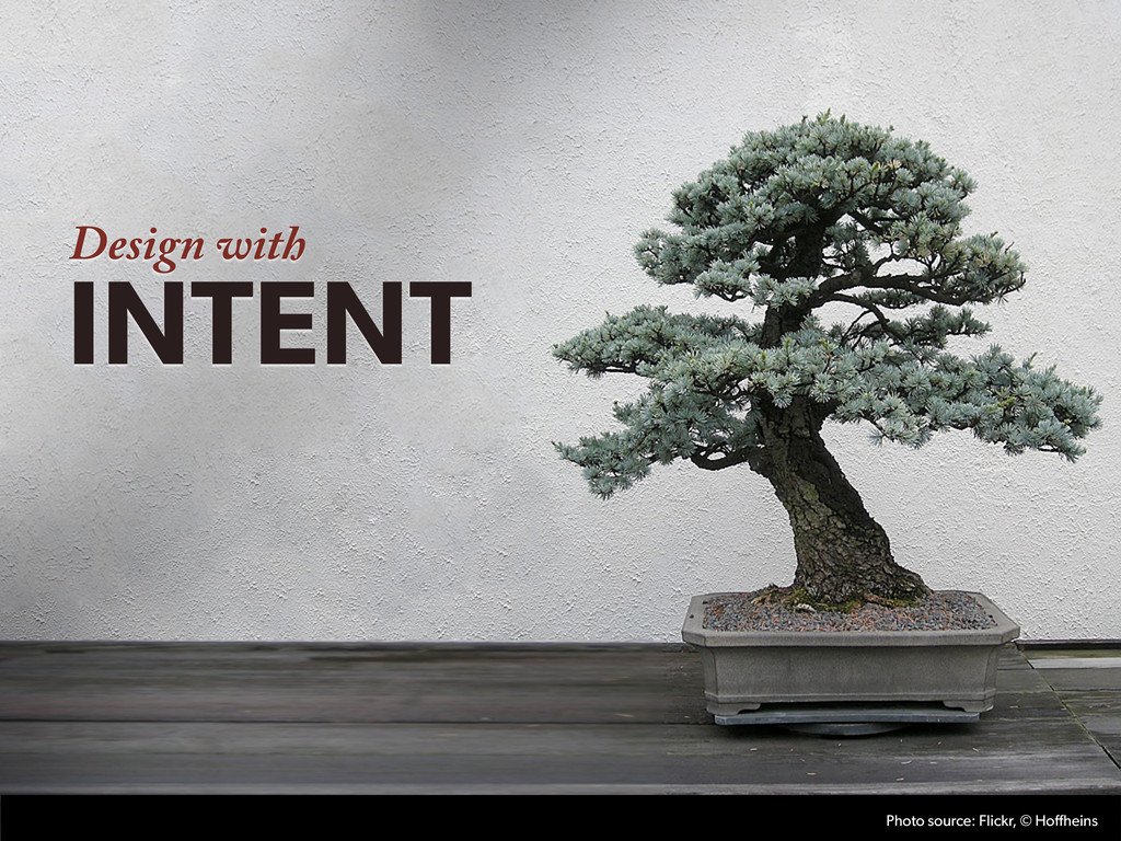 Design with INTENT Photo source: Flickr, © Hoff...