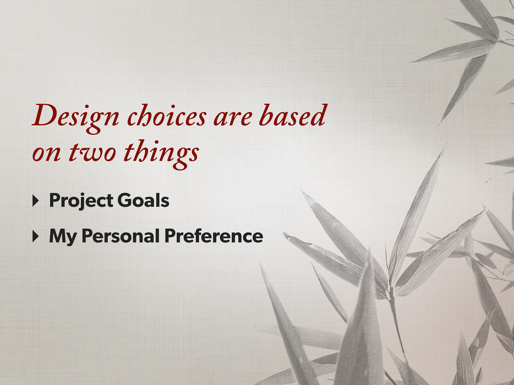 Design choices are based on two things ‣ Projec...