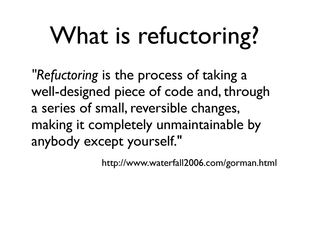 """What is refuctoring? """"Refuctoring is the proces..."""