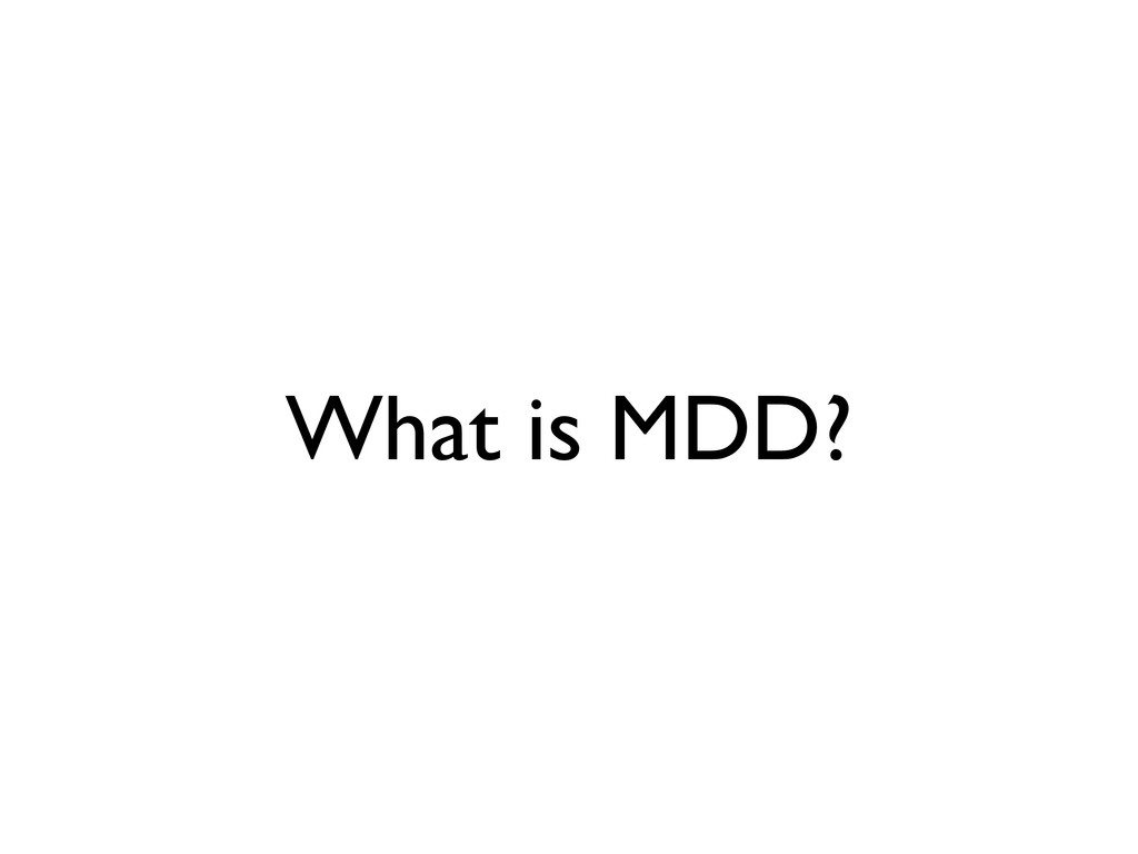 What is MDD?