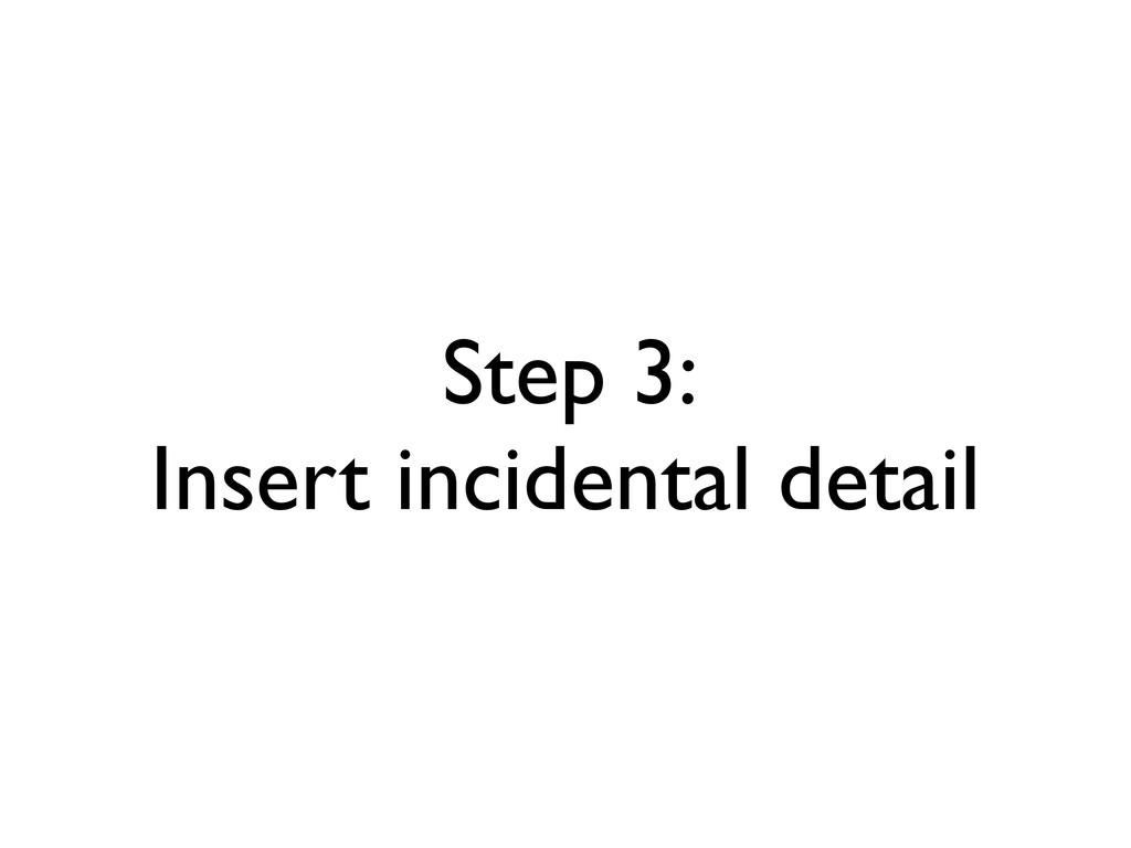 Step 3: Insert incidental detail
