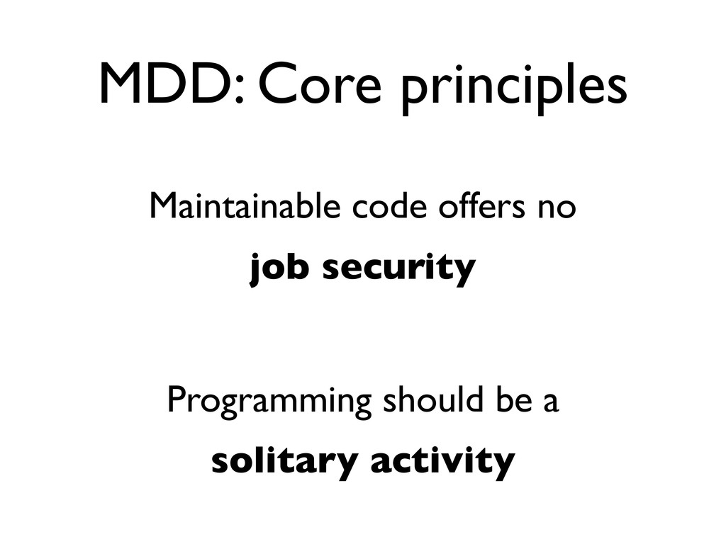 MDD: Core principles Maintainable code offers n...