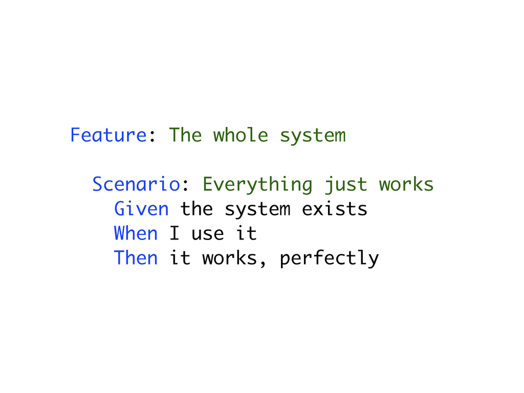 Feature: The whole system Scenario: Everything ...
