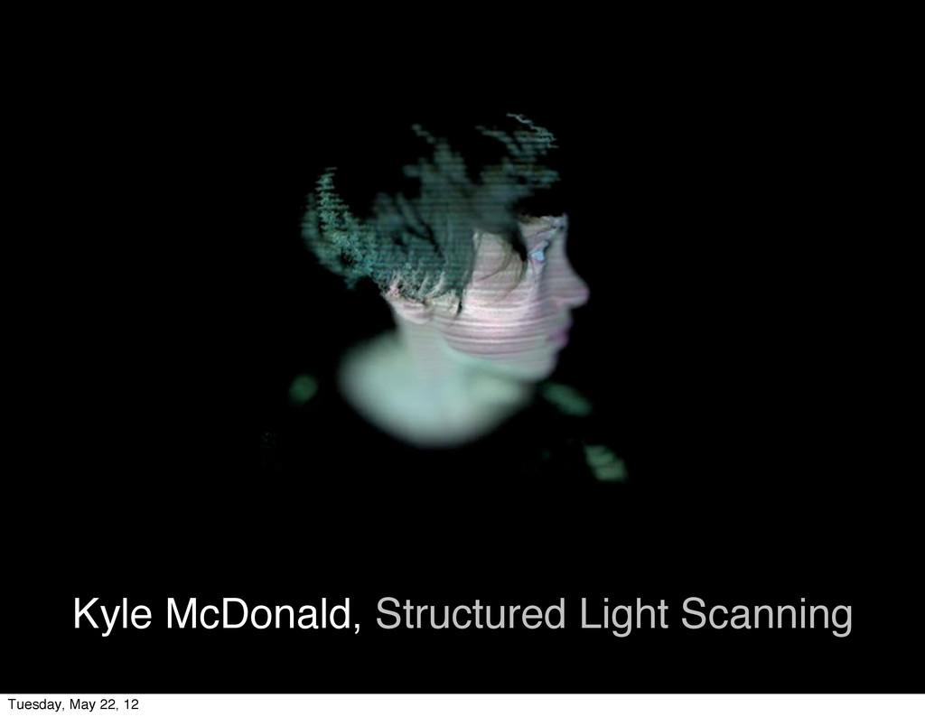 Kyle McDonald, Structured Light Scanning Tuesda...