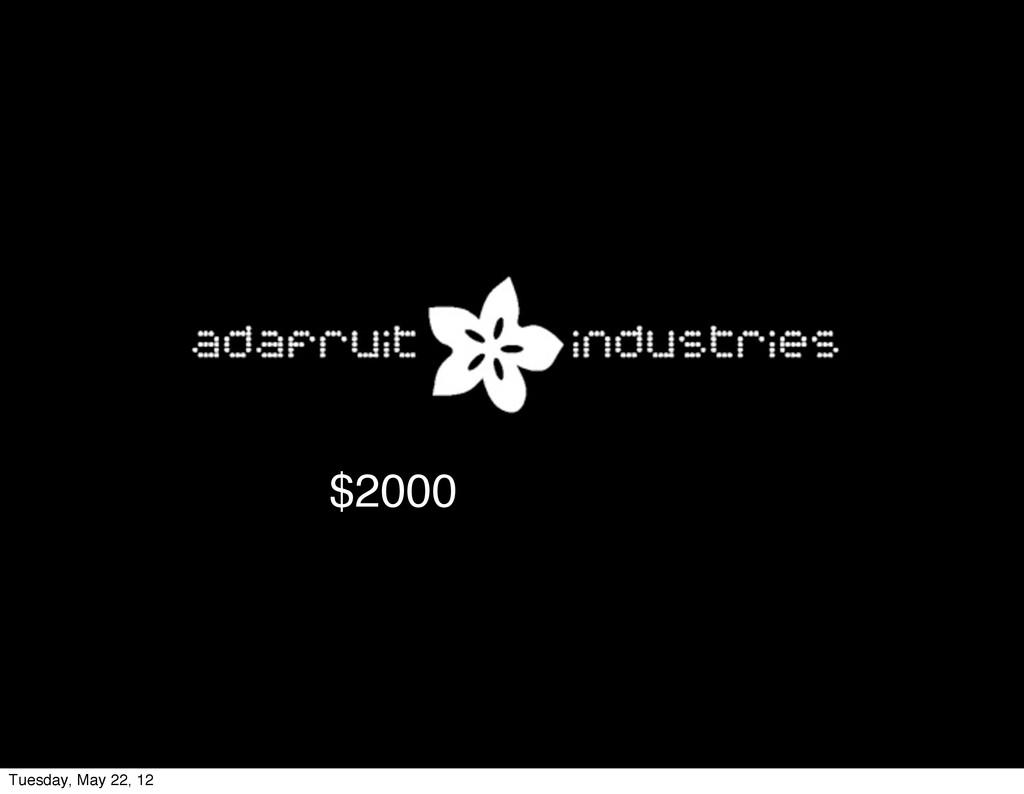 $2000 Tuesday, May 22, 12