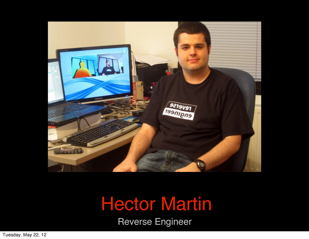 Hector Martin Reverse Engineer Tuesday, May 22,...