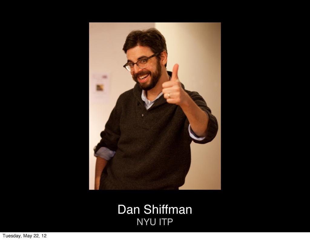 Dan Shiffman NYU ITP Tuesday, May 22, 12
