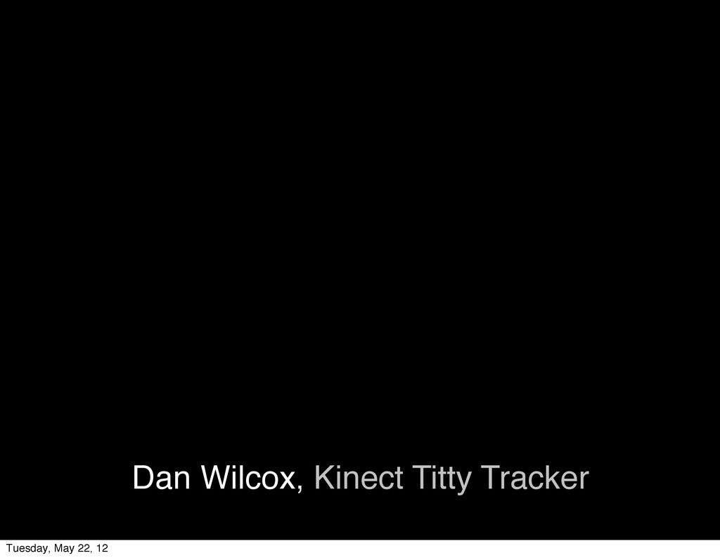 Dan Wilcox, Kinect Titty Tracker Tuesday, May 2...