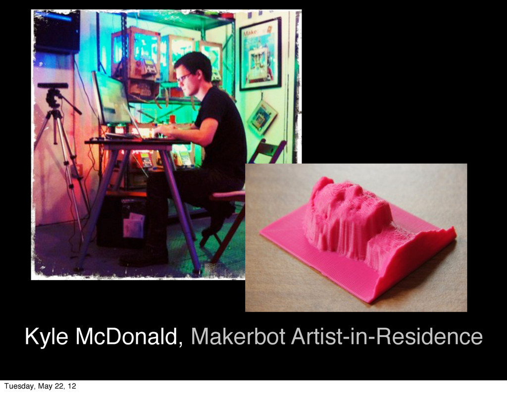 Kyle McDonald, Makerbot Artist-in-Residence Tue...