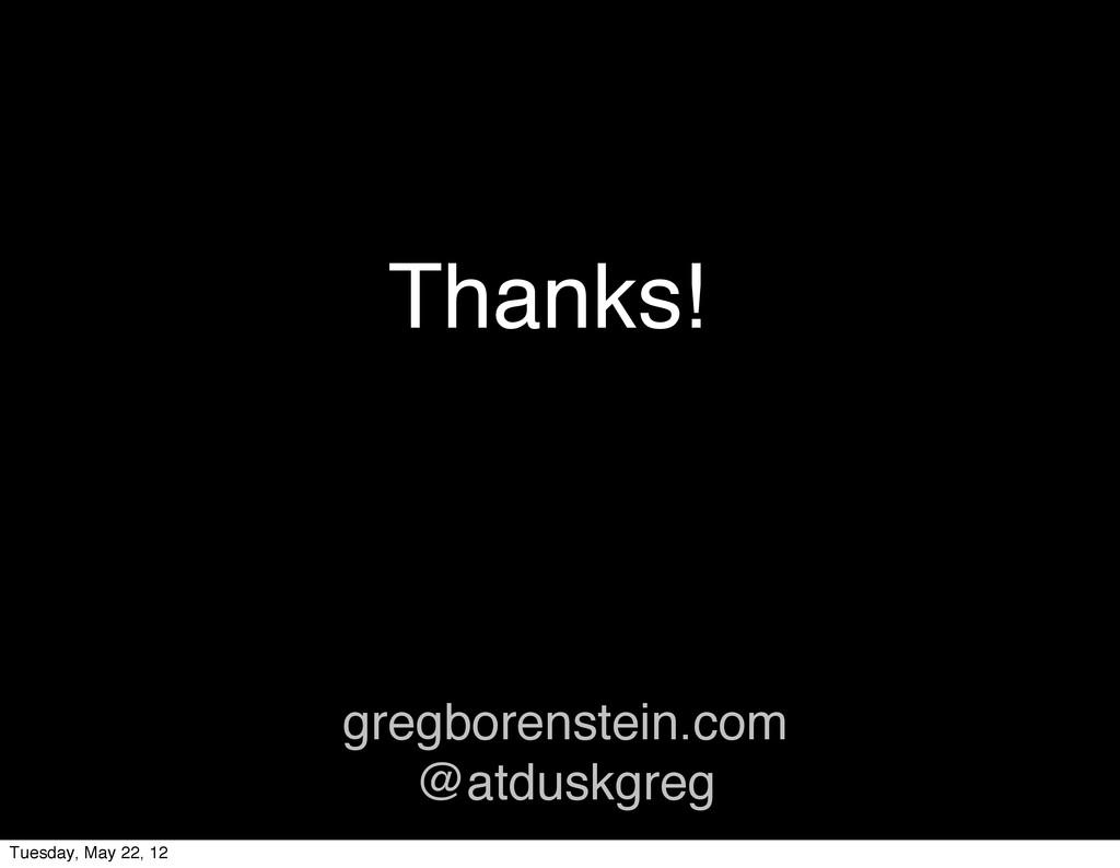 Thanks! gregborenstein.com @atduskgreg Tuesday,...