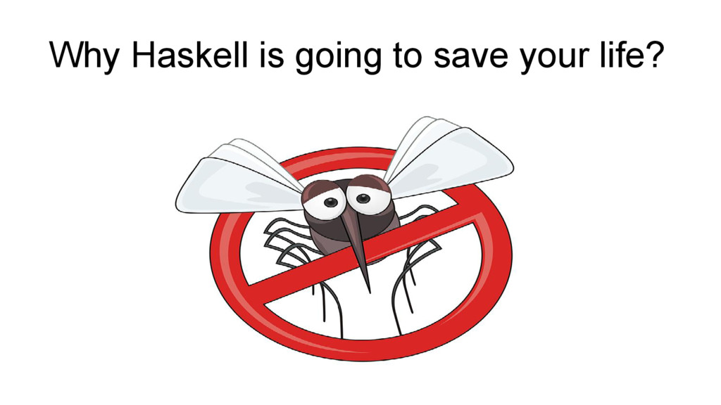 Why Haskell is going to save your life?