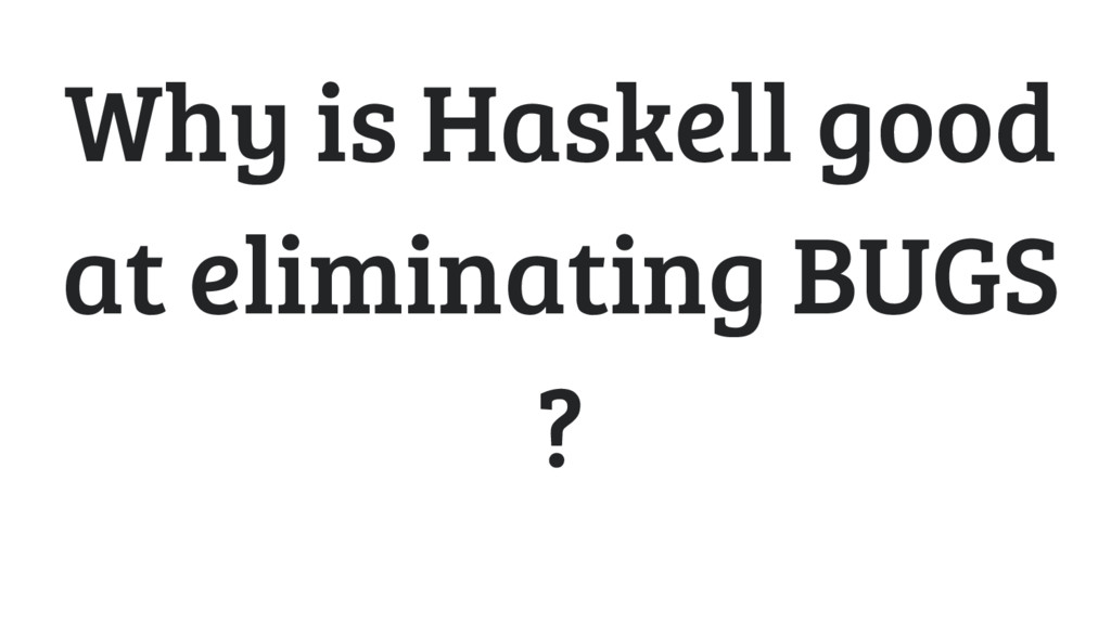 Why is Haskell good at eliminating BUGS ?