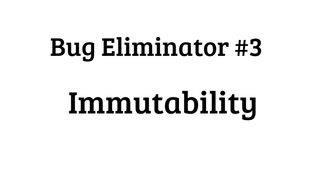 Bug Eliminator #3 Immutability