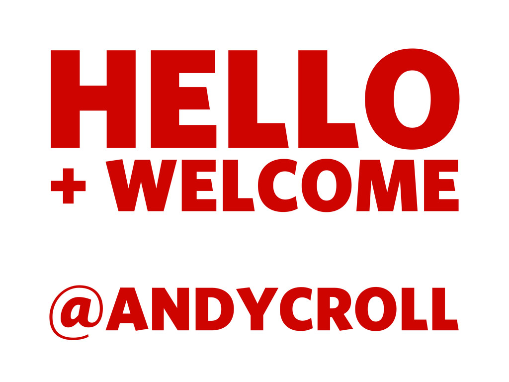 HELLO @ANDYCROLL + WELCOME