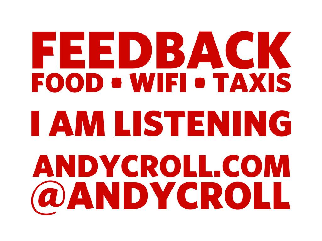 FEEDBACK FOOD • WIFI • TAXIS I AM LISTENING AND...