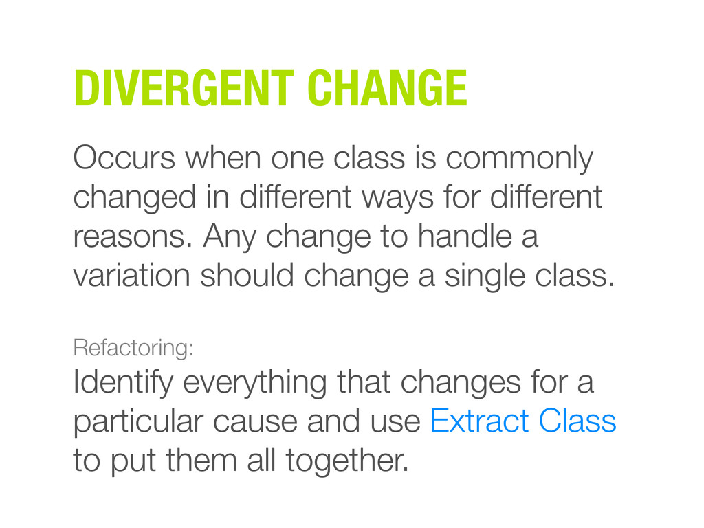DIVERGENT CHANGE Occurs when one class is commo...