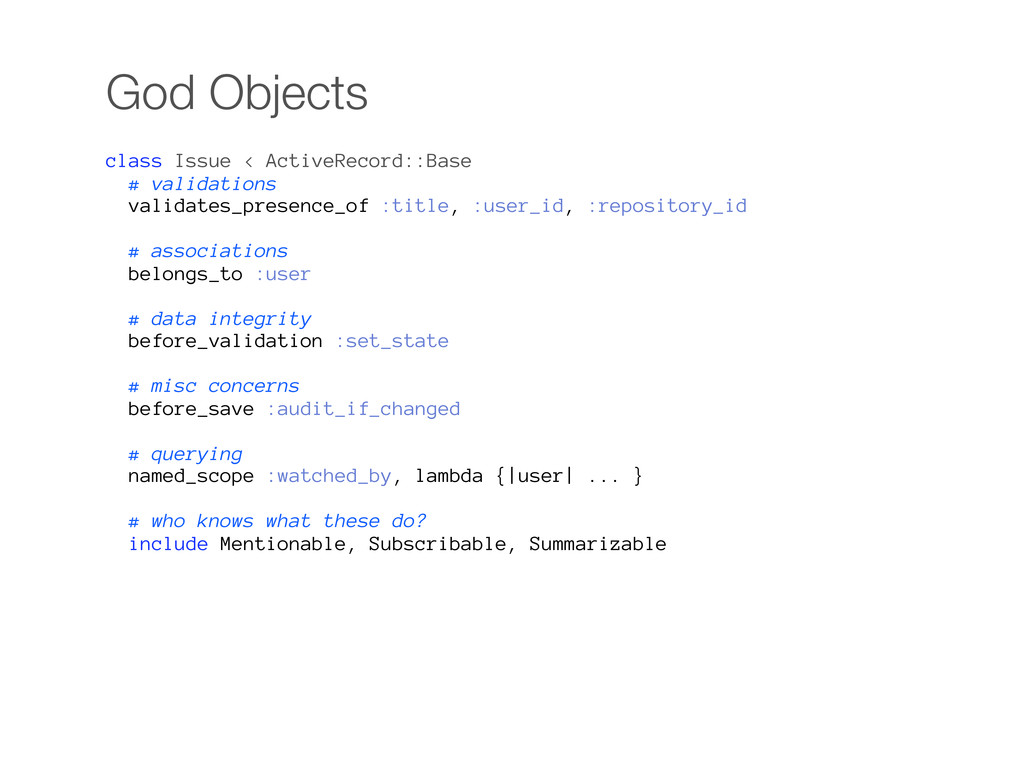 God Objects class Issue < ActiveRecord::Base # ...