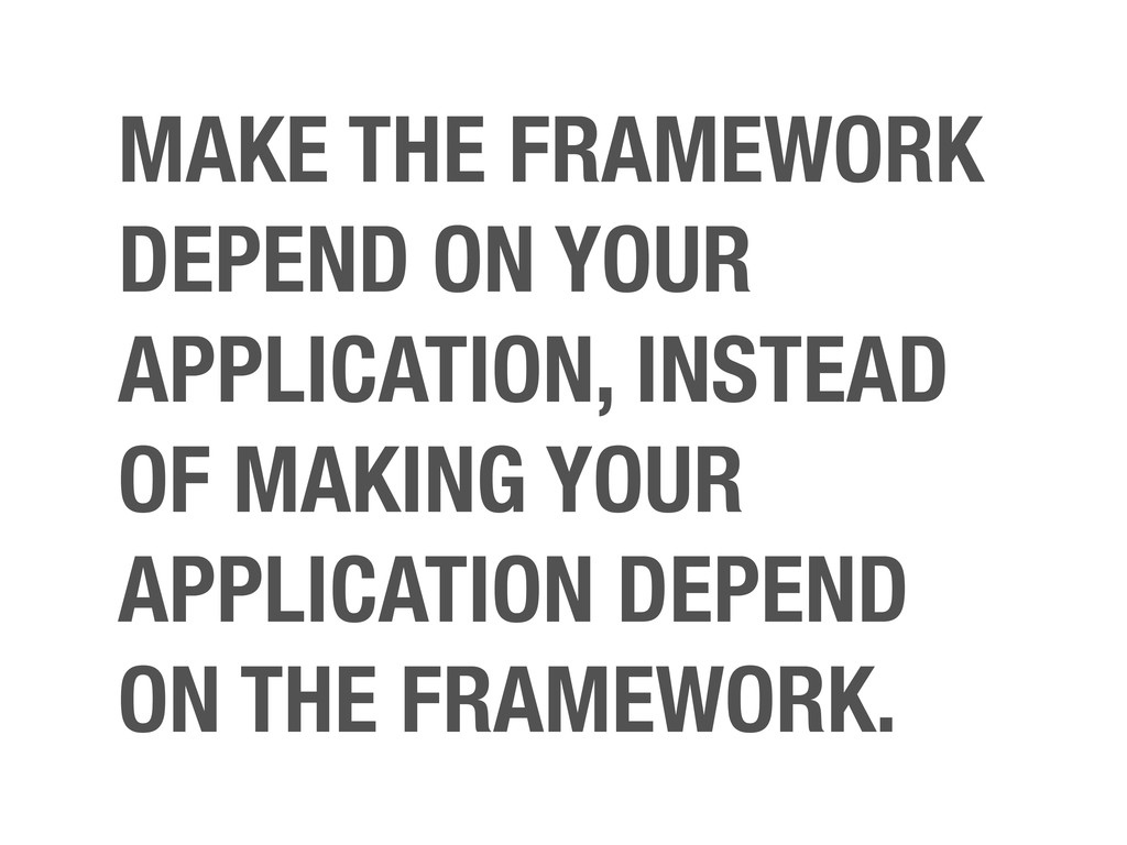 MAKE THE FRAMEWORK DEPEND ON YOUR APPLICATION, ...