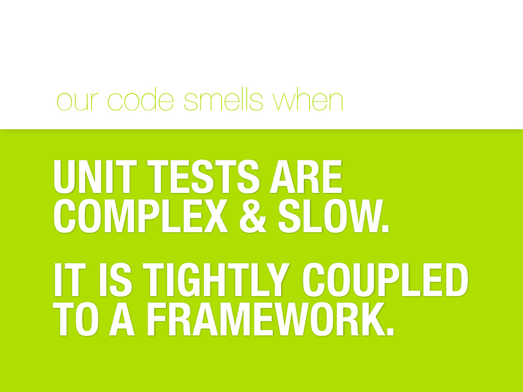 our code smells when UNIT TESTS ARE COMPLEX & S...
