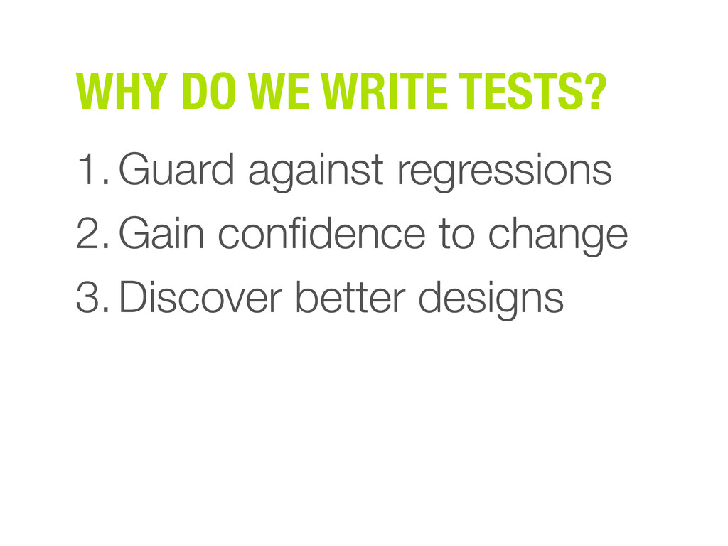 WHY DO WE WRITE TESTS? 1.Guard against regressi...