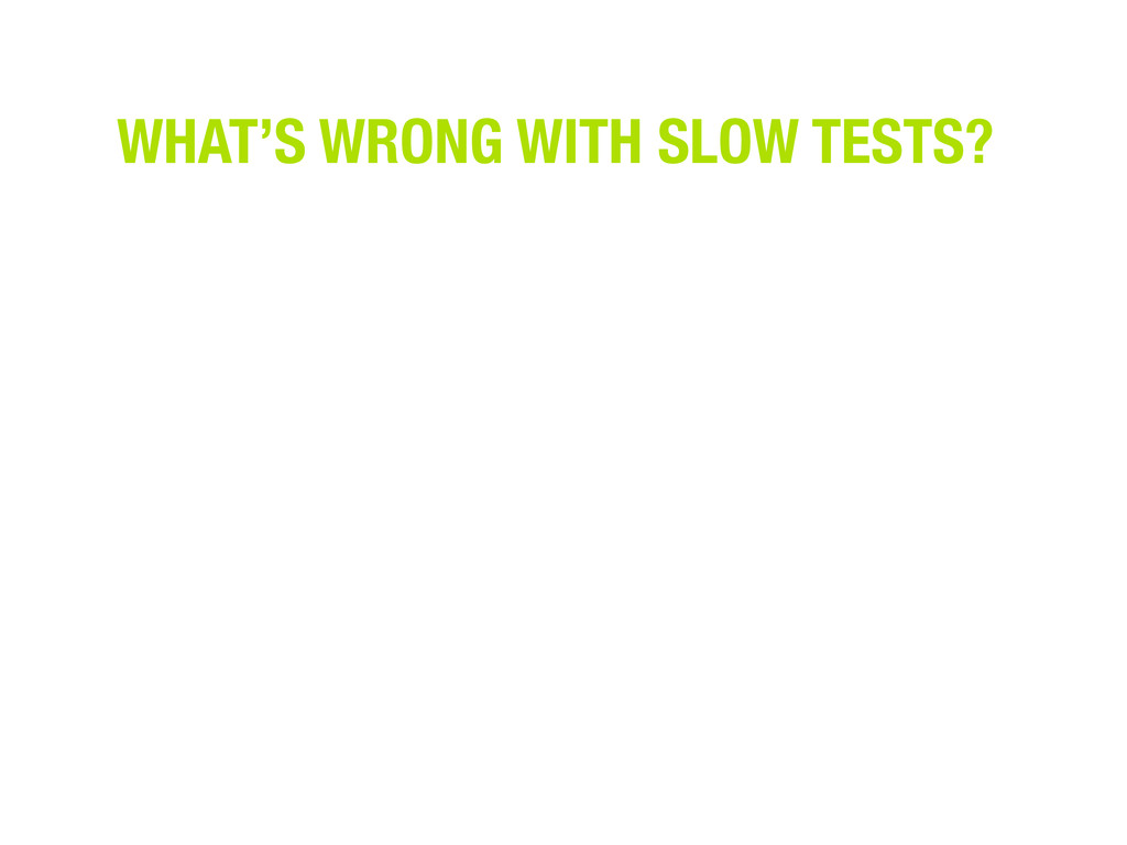 WHAT'S WRONG WITH SLOW TESTS?