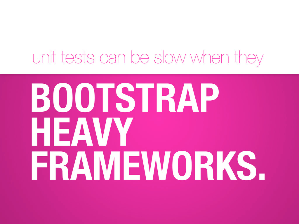 unit tests can be slow when they BOOTSTRAP HEAV...