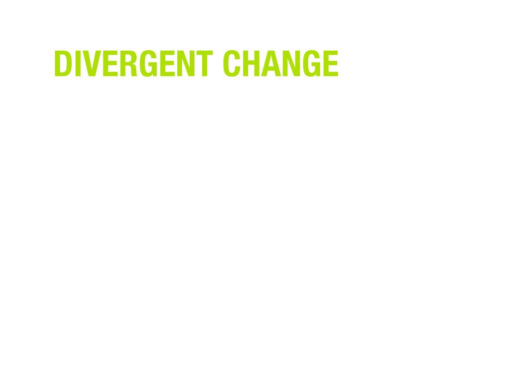 DIVERGENT CHANGE