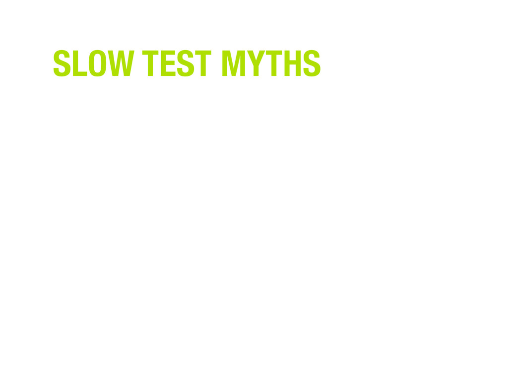 SLOW TEST MYTHS