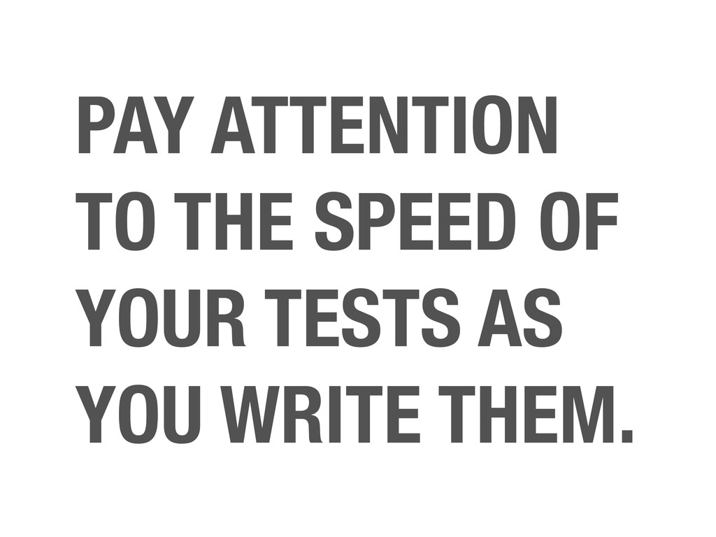 PAY ATTENTION TO THE SPEED OF YOUR TESTS AS YOU...