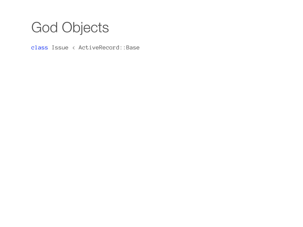 God Objects class Issue < ActiveRecord::Base