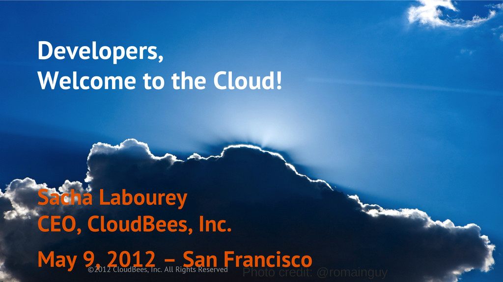 Developers, Welcome to the Cloud! Sacha Laboure...