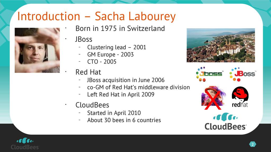 2 • Born in 1975 in Switzerland • JBoss – Clust...