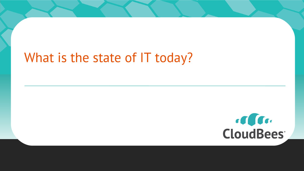 What is the state of IT today? ©2012 Cloud Bees...