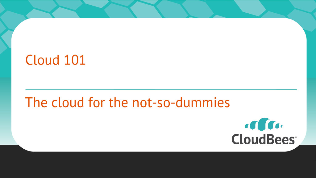 Cloud 101 The cloud for the not-so-dummies ©201...