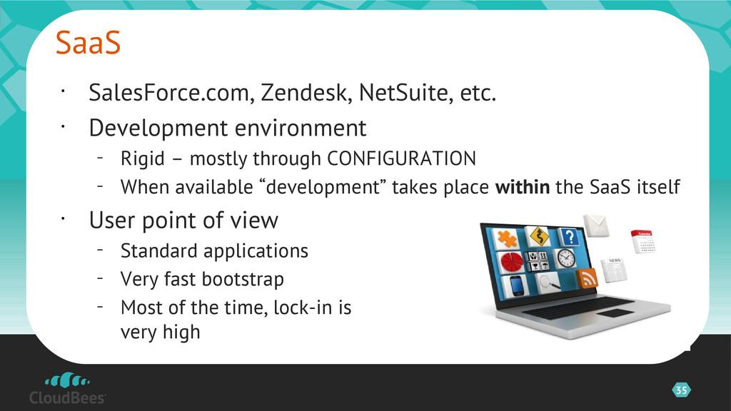 35 • SalesForce.com, Zendesk, NetSuite, etc. • ...