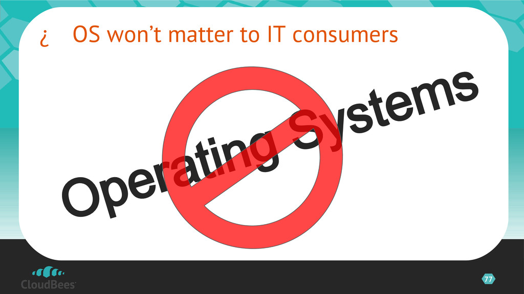 77  OS won't matter to IT consumers ©2012 Clou...