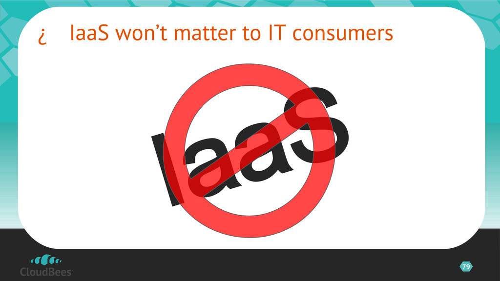 79  IaaS won't matter to IT consumers ©2012 Cl...