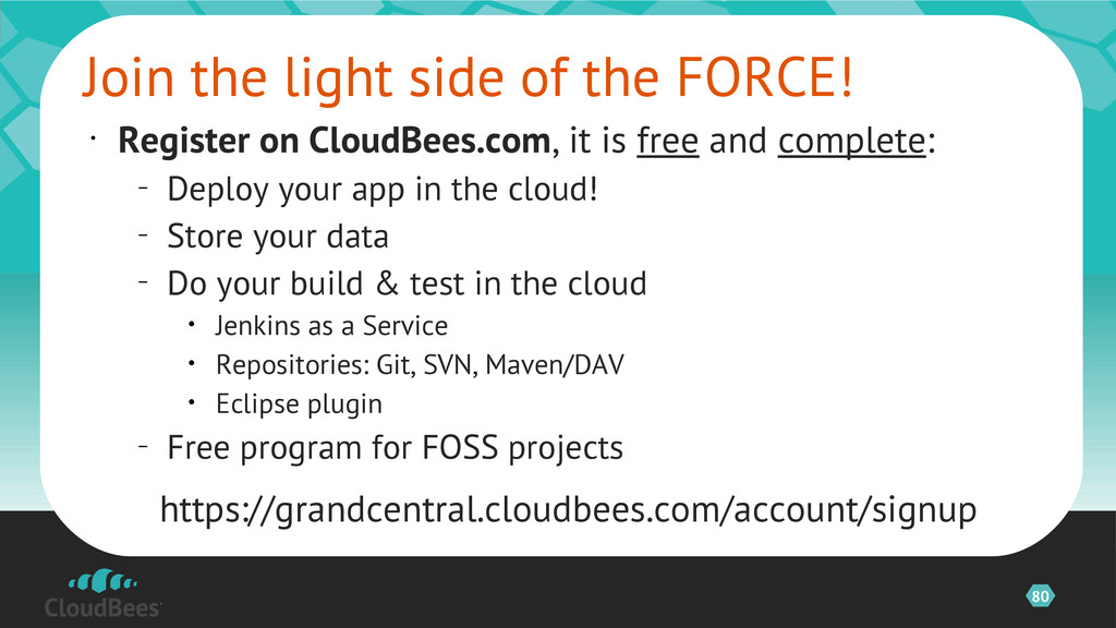 80 • Register on CloudBees.com, it is free and ...