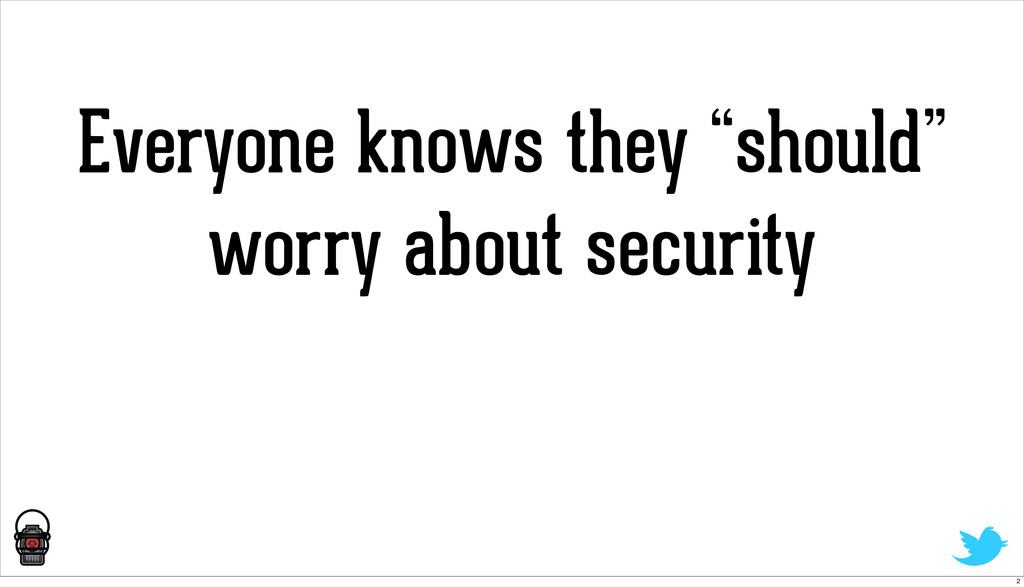 "Everyone knows they ""should"" worry about securi..."