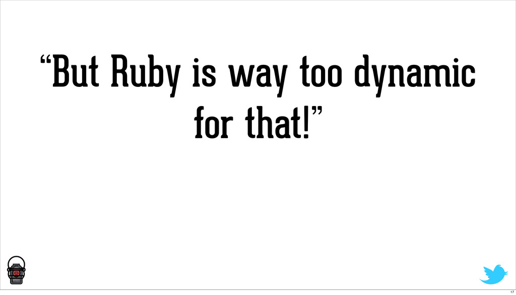 """But Ruby is way too dynamic for that!"" 17"