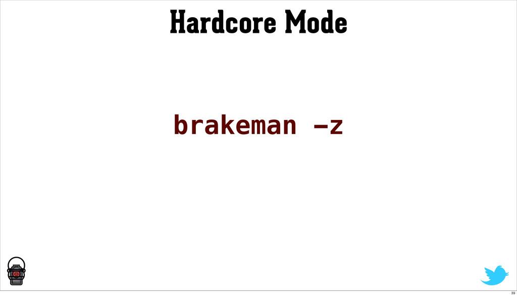 Hardcore Mode brakeman -z 39