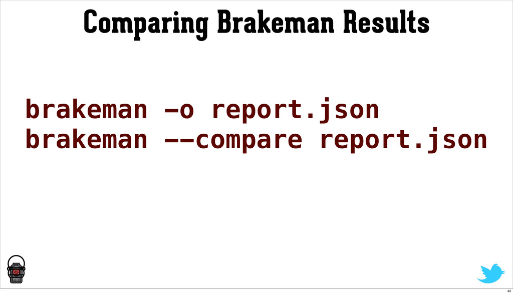 Comparing Brakeman Results brakeman -o report.j...