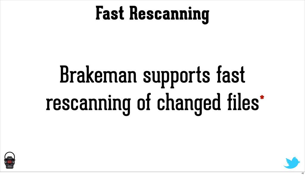 Fast Rescanning Brakeman supports fast rescanni...