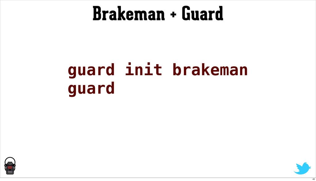 Brakeman + Guard guard init brakeman guard 45
