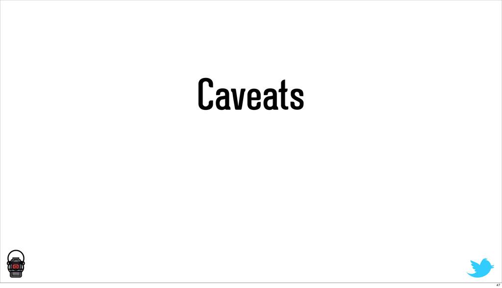 Caveats 47