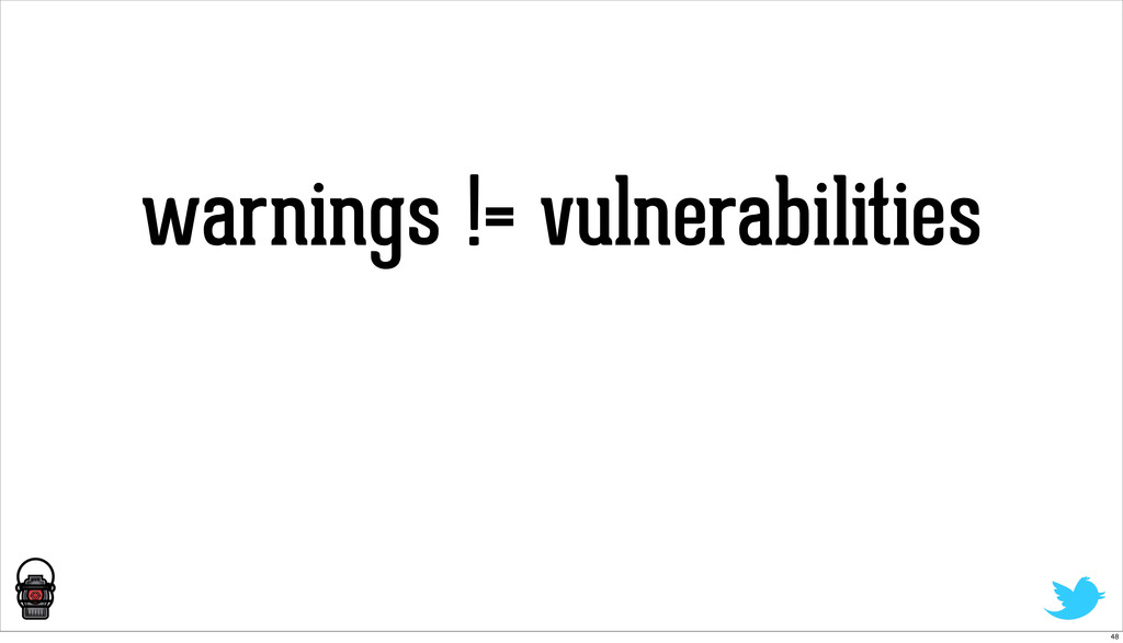 warnings != vulnerabilities 48