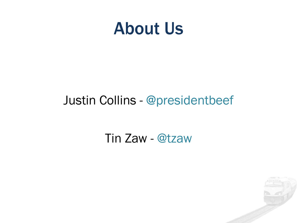 About Us Justin Collins - @presidentbeef Tin Za...
