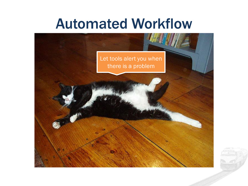 Automated Workflow Let tools alert you when the...