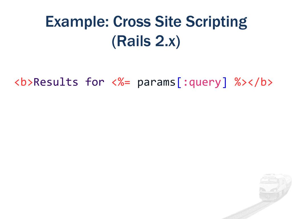 Example: Cross Site Scripting (Rails 2.x) <b>Re...
